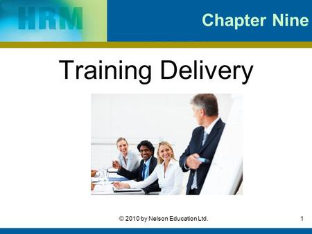 1© 2010 by Nelson Education Ltd. Chapter Nine Training Delivery.