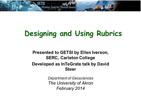 Presented to GETSI by Ellen Iverson, SERC, Carleton College Developed as InTeGrate talk by David Steer Department of Geosciences The University of Akron.