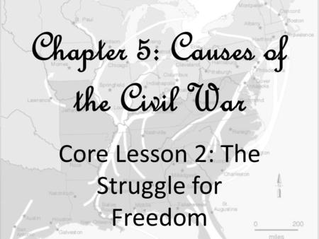 Chapter 5: Causes of the Civil War Core Lesson 2: The Struggle for Freedom.