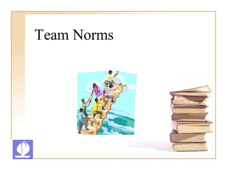 "Team Norms. What are norms? Norms are defined as, ""The mutually agreed upon standards of behavior."" Norms usually involve communication, consensus, conflict,"
