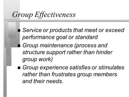 Group Effectiveness Service or products that meet or exceed performance goal or standard Group maintenance (process and structure support rather than hinder.