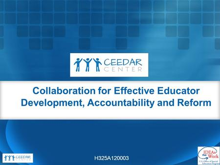 Collaboration for Effective Educator Development, Accountability and Reform H325A120003.