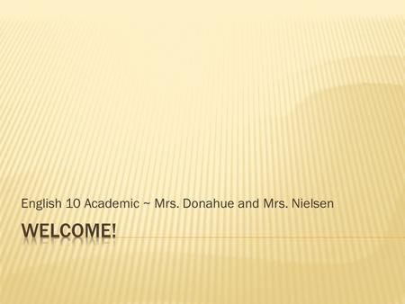 English 10 Academic ~ Mrs. Donahue and Mrs. Nielsen.