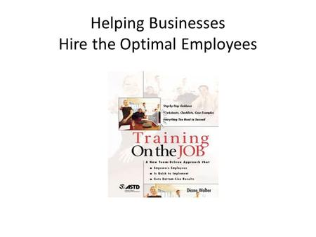 Helping Businesses Hire the Optimal Employees Since the beginning of time people have learned best by watching and doing.