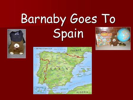 Barnaby Goes To Spain. Barnaby travelled on a plane to a country called Spain, which is in Europe. He enjoyed looking out of the window on the plane.