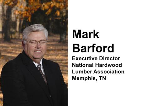 Mark Barford Executive Director National Hardwood Lumber Association Memphis, TN.