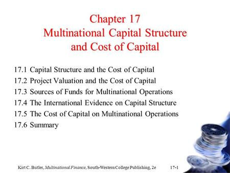 Kirt C. Butler, Multinational Finance, South-Western College Publishing, 2e 17-1 Chapter 17 Multinational Capital Structure and Cost of Capital 17.1Capital.