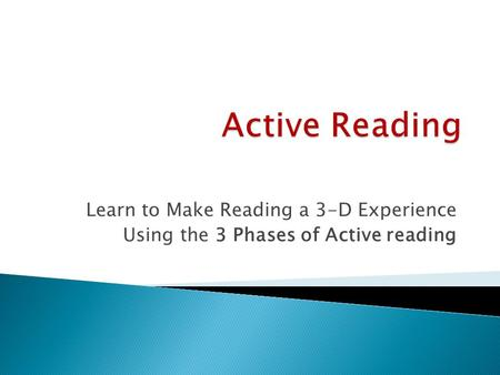 Learn to Make Reading a 3-D Experience Using the 3 Phases of Active reading.