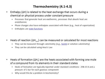 Thermochemistry (4.1-4.3) Enthalpy (ΔH) is related to the heat exchange that occurs during a chemical or physical process under constant pressure – Processes.