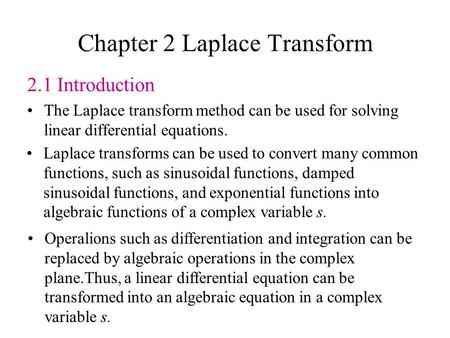 Chapter 2 Laplace Transform 2.1 Introduction The Laplace transform method can be used for solving linear differential equations. Laplace transforms can.