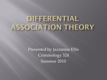 Presented by Jazzmine Ellis Criminology 324 Summer 2010.