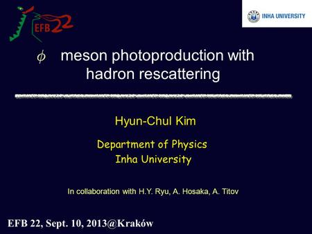 Hyun-Chul Kim Department of Physics Inha University In collaboration with H.Y. Ryu, A. Hosaka, A. Titov EFB 22, Sept. 10, meson photoproduction.