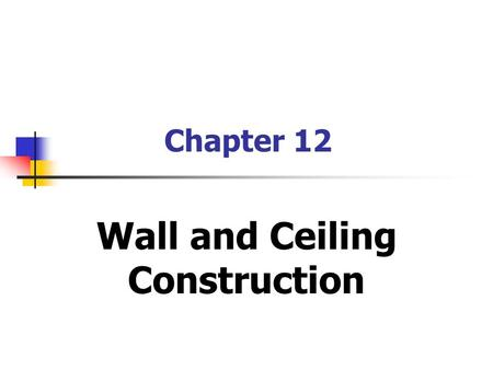 Chapter 12 Wall and Ceiling Construction. Frame Wall Construction Sole Plate (Bottom Plate) Top Plates (Double Top or Cap) Studs Wall Cripples Trimmers.