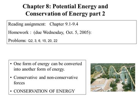 One form of energy can be converted into another form of energy. Conservative and non-conservative forces CONSERVATION OF ENERGY Chapter 8: Potential Energy.