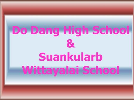 Do Dang High School & Suankularb Wittayalai School.