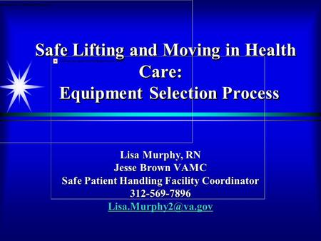 Safe Lifting and Moving in Health Care: Equipment Selection Process Safe Lifting and Moving in Health Care: Equipment Selection Process Lisa Murphy, RN.