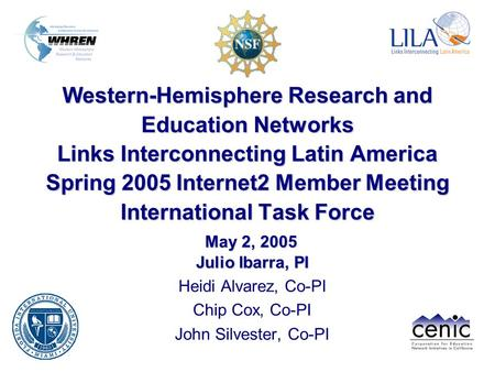 Western-Hemisphere Research and Education Networks Links Interconnecting Latin America Spring 2005 Internet2 Member Meeting International Task Force Julio.