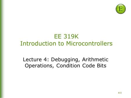 4-1 EE 319K Introduction to Microcontrollers Lecture 4: Debugging, Arithmetic Operations, Condition Code Bits.