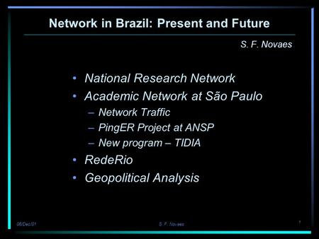 1 08/Dec/01 S. F. Novaes Network in Brazil: Present and Future S. F. Novaes National Research Network Academic Network at São Paulo –Network Traffic –PingER.