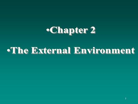 1. 2 Learning Objectives Understanding of: the elements of the external environment the role of external environmental forces on industry demand, cost.