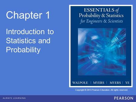 Copyright © 2013 Pearson Education. All rights reserved. Chapter 1 Introduction to Statistics and Probability.