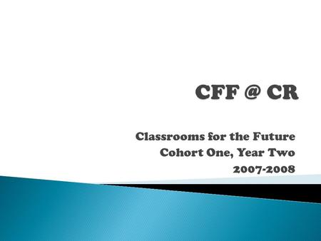 Classrooms for the Future Cohort One, Year Two 2007-2008.