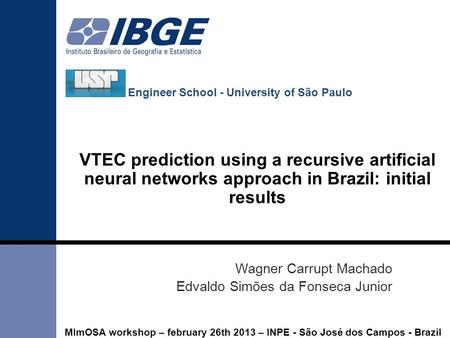 VTEC prediction using a recursive artificial neural networks approach in Brazil: initial results Engineer School - University of São Paulo Wagner Carrupt.