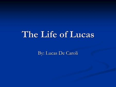 The Life of Lucas By: Lucas De Caroli. Lucas is Brazilian Entire family born in Sao Paulo, Brazil. Entire family born in Sao Paulo, Brazil. Moved to the.
