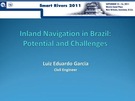 Luiz Eduardo Garcia Civil Engineer. Agenda Inland Waterways System Main Waterways Systems Actual Transportation PotentialChallengesConclusion.