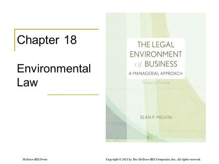 McGraw-Hill/Irwin Copyright © 2011 by The McGraw-Hill Companies, Inc. All rights reserved. Chapter 18 Environmental Law.