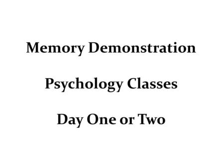 Memory Demonstration Psychology Classes Day One or Two.