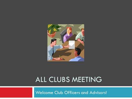 ALL CLUBS MEETING Welcome Club Officers and Advisors!