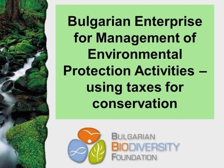 Bulgarian Enterprise for Management of Environmental Protection Activities – using taxes for conservation.
