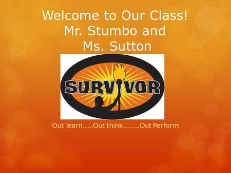 Welcome to Our Class! Mr. Stumbo and Ms. Sutton Out learn……Out think.......Out Perform.
