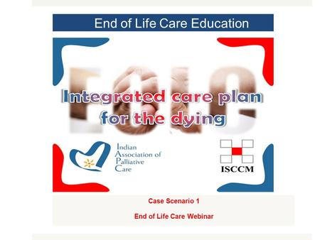 End of Life Care Education Case Scenario 1 End of Life Care Webinar MODULE 1.