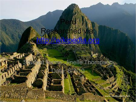 Peru Researched via:   Student Name: Jinelle Thompson Date: 6/3/10.
