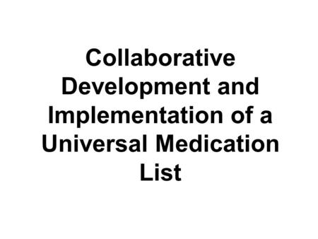 Collaborative Development and Implementation of a Universal Medication List.