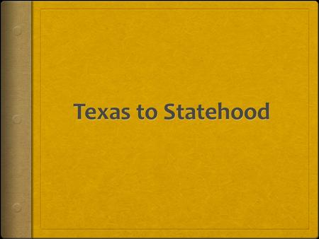 Independence  Texas gains its independence June of 1836 with the Treaties of Velasco.