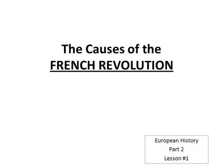 historians views on the causes of the french revolution French history and the causes of the french revolution young age of five to his death, (1643 to 1715) his mother, however, made the actual decisions regarding the country until her de.