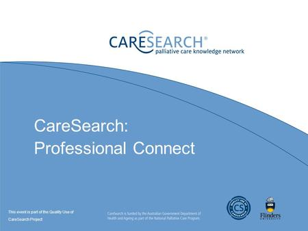 CareSearch: Professional Connect This event is part of the Quality Use of CareSearch Project.