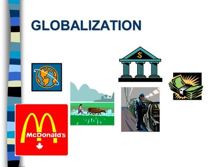 GLOBALIZATION. What is globalization? n A single economy n Free movement of capital. n Internationalization of non- business activities. n Awareness of.