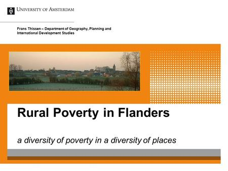 Rural Poverty in Flanders a diversity of poverty in a diversity of places Frans Thissen – Department of Geography, Planning and International Development.