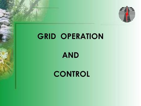 GRID OPERATION AND CONTROL. MAIN COMPONENTS OF THE GRID  GENERATION  LOAD  TRANSMISSION NETWORK.