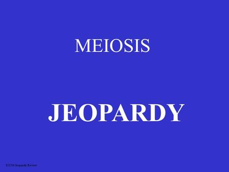 MEIOSIS JEOPARDY S2C06 Jeopardy Review DifferencesVocabulary Mitosis OR Meiosis Picture ID More Vocab 100 200 300 400 500.