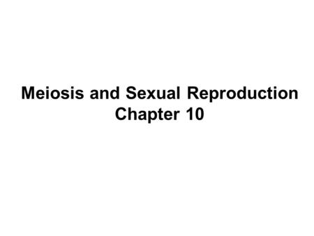 Meiosis and Sexual Reproduction Chapter 10. Outline Reduction in Chromosome Number –Meiosis Overview –Homologous Pairs Phases of Meiosis –Meiosis I –Meiosis.
