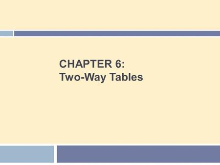 CHAPTER 6: Two-Way Tables. Chapter 6 Concepts 2  Two-Way Tables  Row and Column Variables  Marginal Distributions  Conditional Distributions  Simpson's.