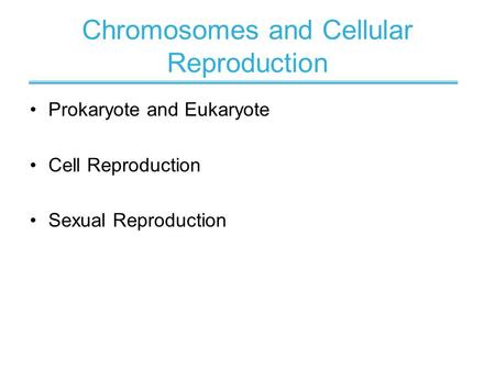 Chromosomes and Cellular Reproduction Prokaryote and Eukaryote Cell Reproduction Sexual Reproduction.