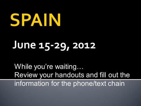 June 15-29, 2012 While you're waiting… Review your handouts and fill out the information for the phone/text chain.