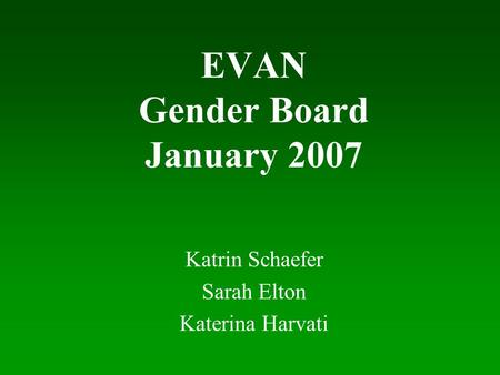 EVAN Gender Board January 2007 Katrin Schaefer Sarah Elton Katerina Harvati.
