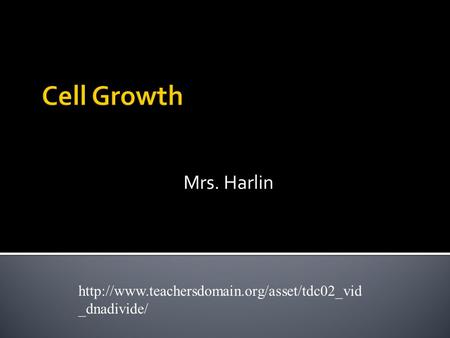 _dnadivide/ Cell Growth Mrs. Harlin.